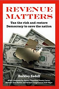 Revenue Matters: Tax the rich and restore Democracy to save the nation Berkley Bedell and Jim Frost