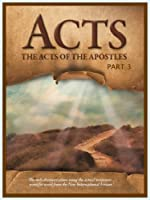 Acts: The Acts of the Apostles Part 3 of 3