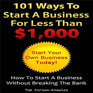 101 Ways to Start a Business for Less than $1,000 Audiobook