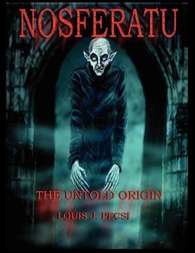 Nosferatu The Untold Origin [Pecsi, Louis] (Tapa Blanda)