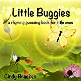 Little Buggies:  A Rhyming Guessing Book For Toddlers and Children