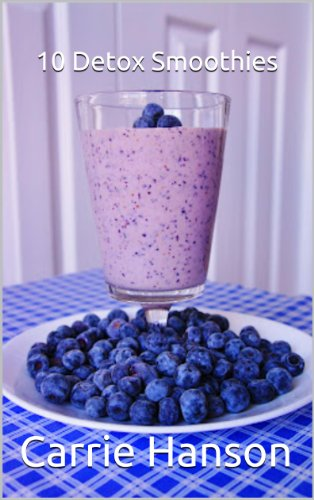 Detox Smoothies, How To Make Ten Tasty Toxin Busting Smoothies by Carrie Hanson