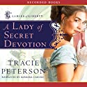 A Lady of Secret Devotion (       UNABRIDGED) by Tracie Peterson Narrated by Barbara Caruso, Aimee Lilly