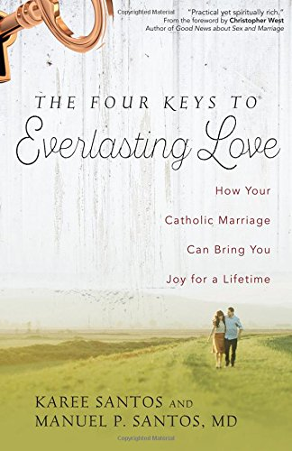 The Four Keys to Everlasting Love: How Your Catholic Marriage Can Bring You Joy for a Lifetime