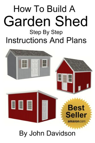 How To Build A Garden Shed Step By Step Instructions and Plans
