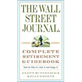 The Wall Street Journal. Complete Retirement Guidebook: How to Plan It, Live It and Enjoy It ~ Glenn Ruffenach