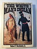 The White Man's Indian: Images of the American Indian from Colombus to the Present