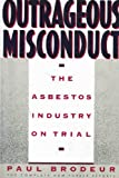 img - for Outrageous Misconduct: The Asbestos Industry on Trial (The Complete New Yorker Reports) book / textbook / text book