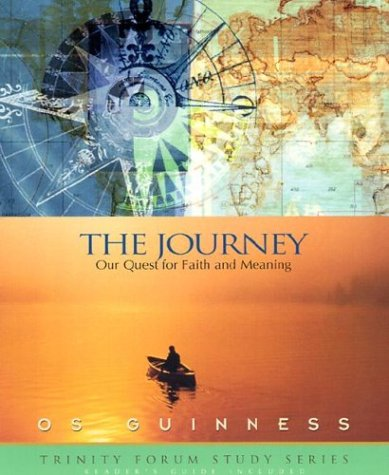 The Journey: Our Quest for Faith and Meaning (Trinity Forum Study Series), Guinness,Os/ Koloszyc,Ginger/Lee-Thorp,Karen