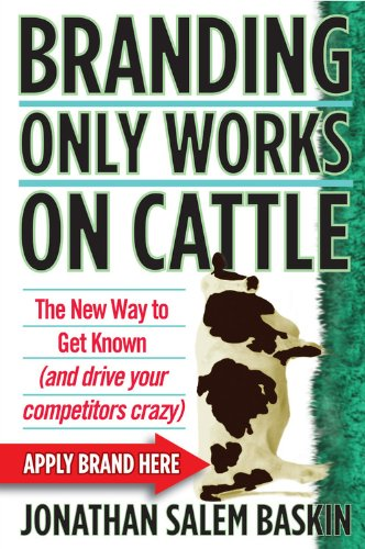 Image of Branding Only Works on Cattle: The New Way to Get Known (and drive your competitors crazy)