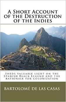 the Indies: Bartolomé de las Casas: 9781451515176: Amazon.com: Books
