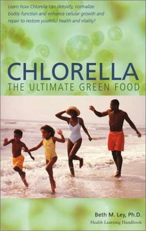 Chlorella, The Ultimate Green Food: Nature's Richest Source of Chlorophyll, DNA and RNA