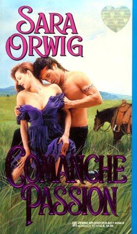 Comanche Passion (Zebra Splendor Historical Romances), Sara Orwig