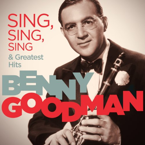 Benny Goodman - Sing, Sing, Sing & Greatest Hits (Remastered)