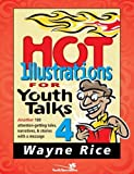 img - for Hot Illustrations for Youth Talks 4: Another 100 Attention-getting Tales, Narratives, and Stories with a Message (Youth Specialties) by Rice, Wayne (2001) Paperback book / textbook / text book