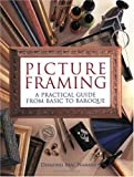 Picture Framing : A Practical Guide From Basic To Baroque