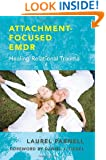 Attachment-Focused EMDR: Healing Relational Trauma