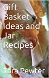 Gift Basket Ideas and Jar Recipes