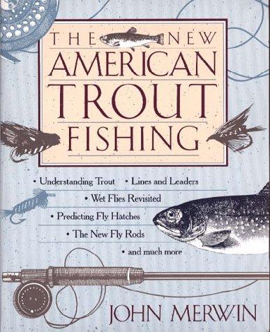 New American Trout Fishing, JOHN MERWIN, ERNEST LUSSIER
