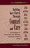Building Your Church Through Counsel and Care: 30 Strategies to Transform Your Ministry (Library of Leadership Development) (Book 3) (1556619669) by Shelley, Marshall