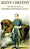 Agent of Destiny: The Life and Times of General Winfield Scott (0806131284) by Eisenhower, John S. D.