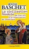 La civilisation f�odale : De l'an mil � la colonisation de l'Am�rique par Baschet