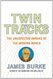 Twin Tracks: The Unexpected Origins of the Modern World (074325810X) by Burke, James