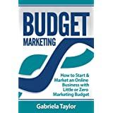 Budget Marketing: How to Start & Market an Online Business with Little or Zero Marketing Budget (Give Your Marketing a Digital Edge Series) ~ Gabriela Taylor