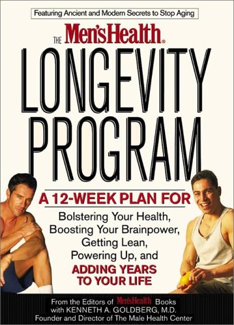 The Men's Health Longevity Program: A 12-Week Plan to Bolster Your Health, Get Lean, Boost Your Brainpower, Power Up, Feel Great Now and Later, Keep the Sex Hot