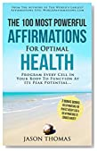 Affirmation | The 100 Most Powerful Affirmations for Optimal Health - 2 Amazing Affirmative Bonus Books for Weight Loss & Anxiety: Program Every Cell In Your Body To Function At Peak Potential...