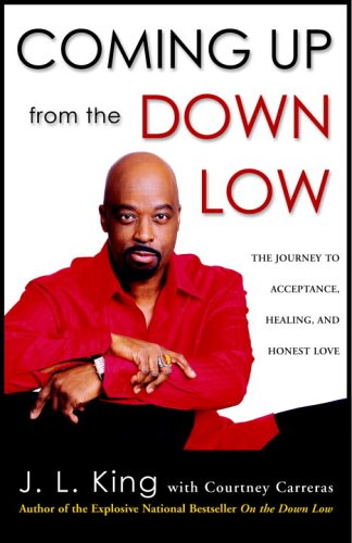 Coming Up from the Down Low: The Journey to Acceptance, Healing, and Honest Love