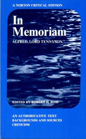 In Memoriam; An Authoritative Text, Backgrounds and Sources, Criticism.: An Authoritative Text, Backgrounds and Sources, Criticism (Norton Critical Edition), Tennyson,Alfred Lord/ Ross,Robert H.