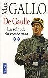 De Gaulle, tome 2 : La solitude du combattant (1940-1946) par Gallo