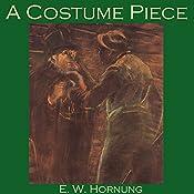 A Costume Piece: A Raffles Mystery | E. W. Hornung
