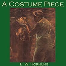 A Costume Piece: A Raffles Mystery (       UNABRIDGED) by E. W. Hornung Narrated by Cathy Dobson
