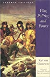 War, Politics, and Power: Selections from on War, and I Believe and Profess (0895264013) by Clausewitz, Carl Von