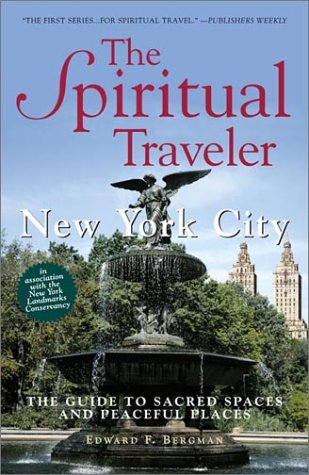 Spiritual Traveler New York City: Guide to Sacred Spaces and Peaceful Places