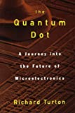 img - for The Quantum Dot: A Journey into the Future of Microelectronics: 1st (First) Edition book / textbook / text book