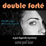 Double Forté: A Gus LeGarde Mystery, Book 1 (       UNABRIDGED) by Aaron Paul Lazar Narrated by Robert King Ross