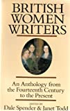 British Women Writers: An Anthology from the Fourteenth Century to the Present (0872262162) by Spender, Dale