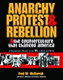 Anarchy, Protest, and Rebellion: And the Counterculture That Changed America (1560255420) by Gloria S. McDarrah