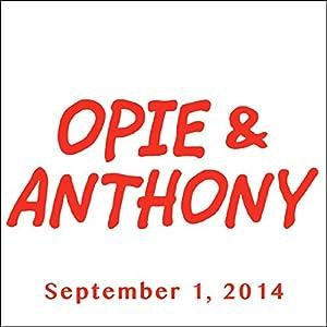 Opie & Anthony, September 1, 2014 Radio/TV Program