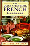 The Quick After-work French Cookbook (0749915374) by Walden, Hilaire