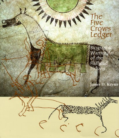 The Five Crows Ledger: Biographic Warrior Art of the Flathead, James D Keyser, James D. Keyser