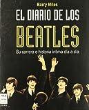 DIARIO DE LOS BEATLES, EL. Su carrera e historia íntima día a día (8415256116) by Miles, Barry