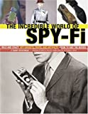 img - for The incredible World of Spy-fi: Wild and Crazy Spy Gadgets, Props, and Artifacts from TV and the Movies book / textbook / text book