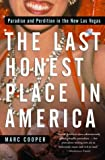 Marc Cooper Last Honest Place in America, The: Paradise and Perdition in the New LAS Vegas