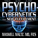 Psycho-Cybernetics and Self-Fulfillment: The Pscycho-Cybernetics Mastery Series Speech by Maxwell Maltz MD Narrated by Matt Furey