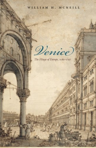 Venice: The Hinge of Europe, 1081-1797 (Midway Reprint)