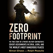 Zero Footprint: The True Story of a Private Military Contractor's Covert Assignments in Syria, Libya, and the World's Most Dangerous Places Audiobook by Simon Chase, Ralph Pezzullo Narrated by Eric Brooks